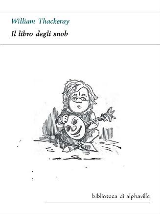 Il libro degli snob (Biblioteca di Alphaville Vol. 5)