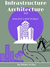 INFRASTRUCTURE ARCHITECTURE: Guide Book To Draw Buildings, Sketchup Models, Design Things, And Buildup A New World (English Edition)