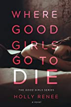 Where Good Girls Go to Die: A Second Chance Romance (The Good Girls Series Book 1) PDF