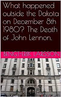 What happened outside the Dakota on December 8th 1980? The Death of John Lennon. (Musical Memorials in New York Book 2)