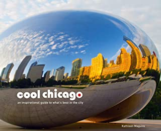 Cool Chicago: An Inspirational Guide to What's Best in the City