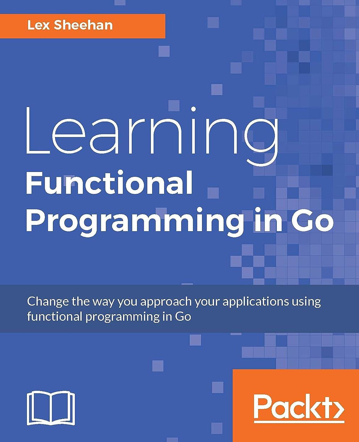 蜂キャンセル聖職者Learning Functional Programming in Go: Change the way you approach your applications using functional programming in Go (English Edition)