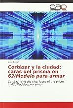 Cortázar y la ciudad: caras del prisma en 62/Modelo para armar: Cortázar and the city: faces of the prism in 62 /Modelo pa...