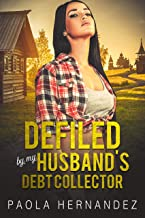 Defiled By My Husband's Debt Collector: Cuckold Erotica