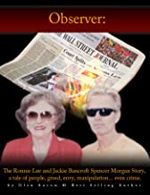 Observer: The Ronnie Lee and Jackie Bancroft Spencer Morgan Story, a tale of people, greed, envy, manipulation---even crime (The Observer Book 1)