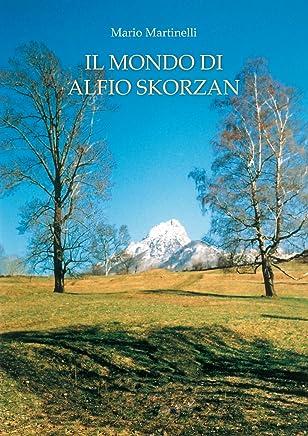 IL MONDO DI ALFIO SKORZAN (La buona vita montanina Vol. 6)
