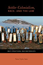 Settler Colonialism, Race, and the Law: Why Structural Racism Persists (Citizenship and Migration in the Americas)
