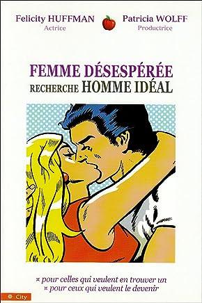 Femme desesperee cherche homme ideal