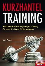 Kurzhantel-Training: Effektives und kostengünstiges Training für mehr Kraft und Muskelzuwachs (German Edition)