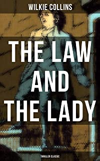 The Law and The Lady (Thriller Classic): Mystery Novel from the prolific English writer, best known for The Woman in White, No Name, Armadale, The Moonstone, ... Poor Miss Finch, The Black Robe, Basil…