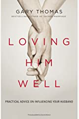 Loving Him Well: Practical Advice on Influencing Your Husband Kindle Edition