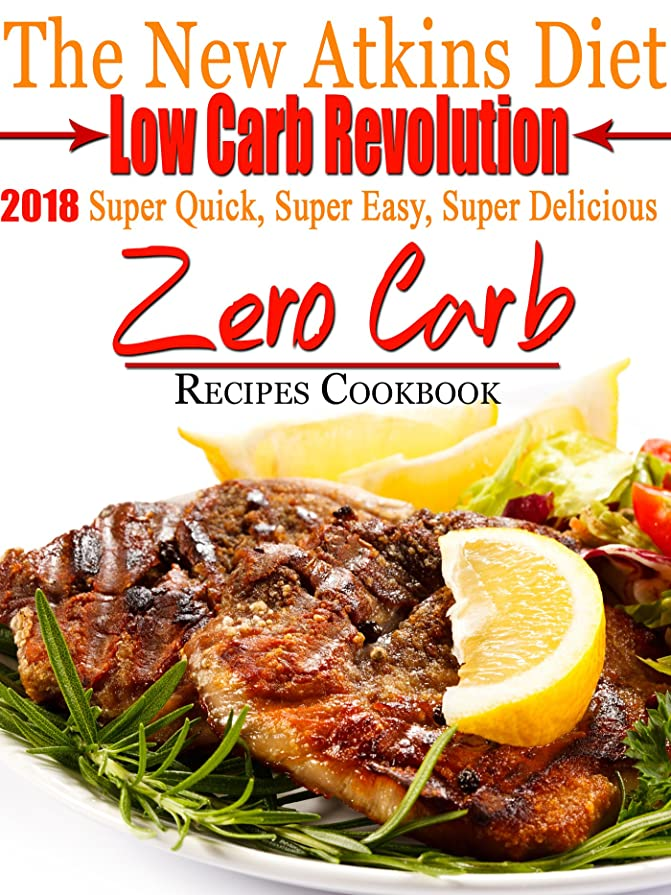 The New Atkins Diet Low Carb Revolution 2018 Super Quick, Super Easy, Super Delicious Zero Carb Recipes Cookbook (English Edition)