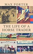 THE LIFE OF A HORSE TRADER