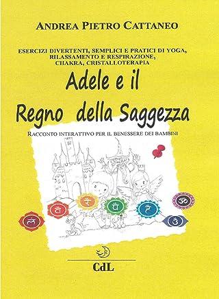 Adele e il Regno della Saggezza: Racconto interattivo per il benessere olistico di bambini e ragazzi