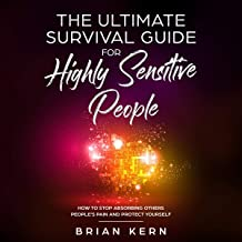 Empath: The Ultimate Survival Guide for Highly Sensitive People - How to Stop Absorbing Others People's Pain and Protect Yourself
