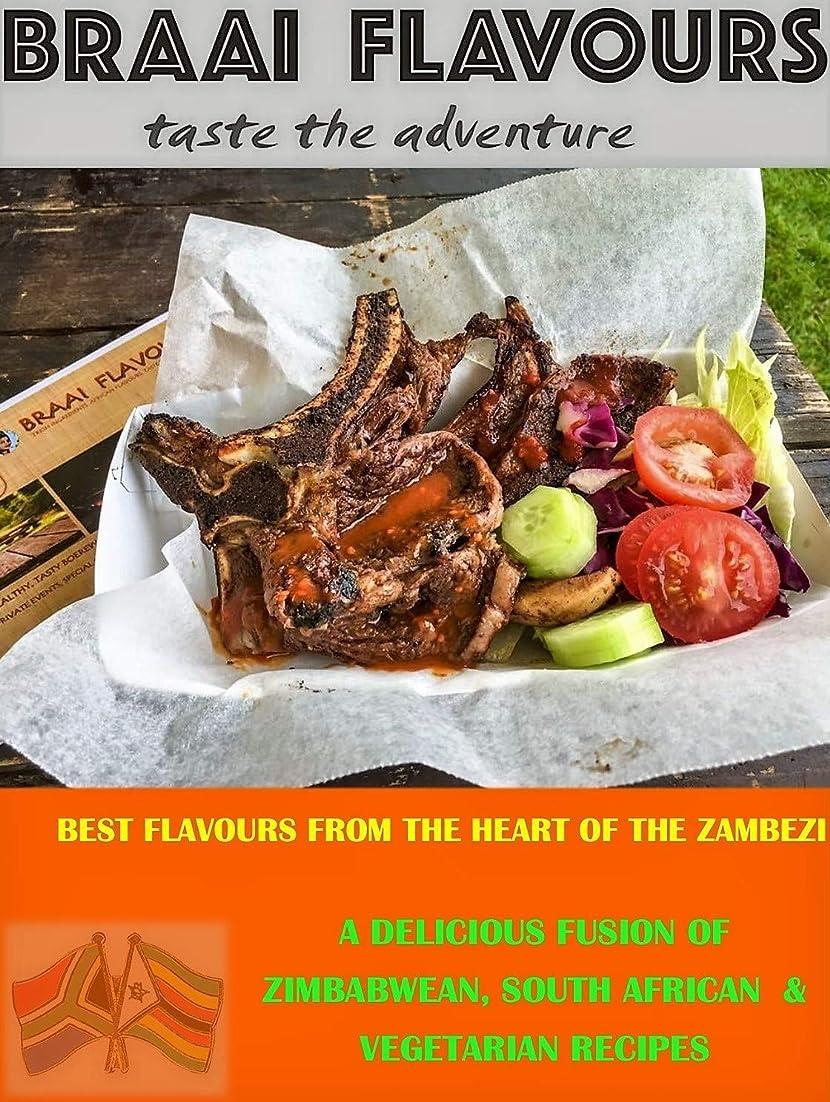 急流差別的極小BRAAI FLAVOURS taste the adventure: A DELICIOUS FUSION OF ZIMBABWEAN, SOUTH AFRICAN & VEGETARIAN RECIPES (English Edition)