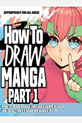 How to Draw Manga (Includes Anime, Manga and Chibi) Part 1 Drawing Manga Faces (How to Draw Anime Book 4) Kindle Edition