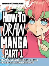 How to Draw Manga (Includes Anime, Manga and Chibi) Part 1 Drawing Manga Faces (How to Draw Anime Book 4)