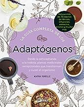 La guía completa de los adaptógenos: Desde la ashwaghanda a la rodiola, plantas medicinales excepcionales que transforman ...
