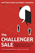 The Challenger Sale: How To Take Control of the Customer Conversation (English Edition)