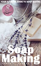 Soap Making: Your Ultimate Guide to Making Soap