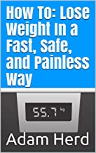 How To: Lose Weight In a Fast, Safe, and Painless Way