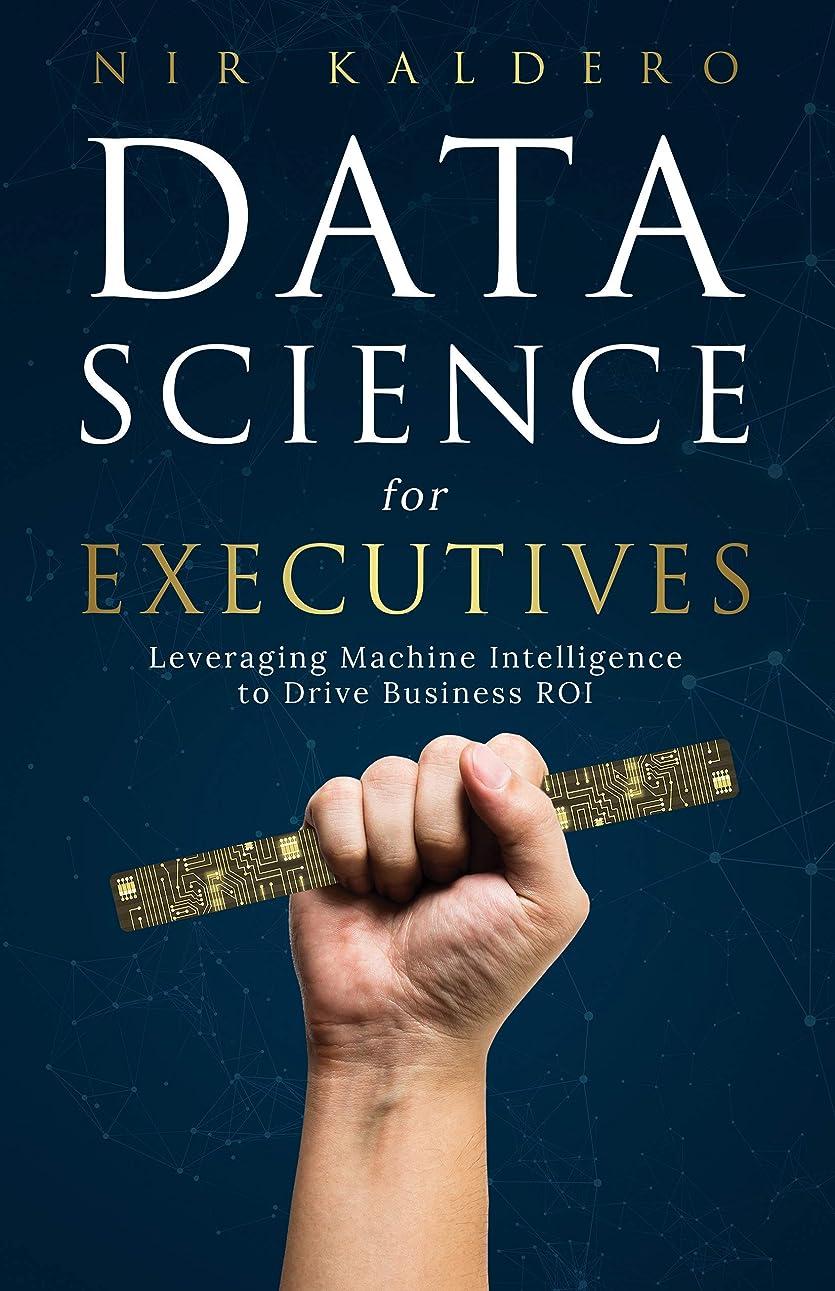 衝撃苦痛転倒Data Science for Executives: Leveraging Machine Intelligence to Drive Business ROI (English Edition)