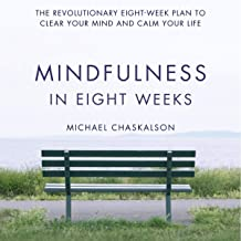 Mindfulness in Eight Weeks: The Revolutionary Eight-Week Plan to Clear Your Mind and Calm Your Life