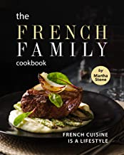 The French Family Cookbook: French Cuisine is a Lifestyle