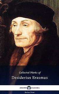 Delphi Collected Works of Desiderius Erasmus (Illustrated) (Delphi Series Nine Book 12)