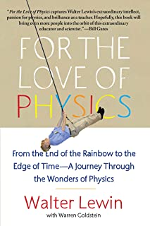 For the Love of Physics: From the End of the Rainbow to the Edge of Time - A Journey Through the Wonders of Physics