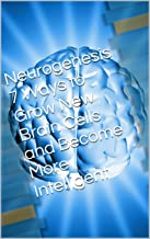 Neurogenesis 7 Ways to Grow New Brain Cells and Become More Intelligent