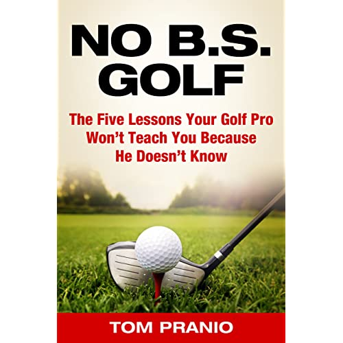 dc53b10273d7 No BS Golf  The Five Lessons Your Golf Pro Won t Tell You Because