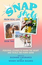 Snapshots from Real Life Book 2: PERSONAL STORIES TO WARM THE HEART AND TICKLE THE FUNNYBONE