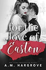 For The Love of Easton : A Stand Alone, Single Parent Romance Kindle Edition