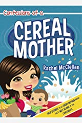 Confessions of a Cereal Mother: True Stories to Let Every Mother Know She's Not Alone in the Craziness Kindle Edition