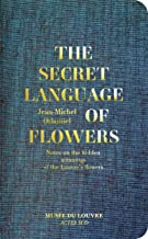 Jean-Michel Othoniel: The Secret Language of Flowers: Notes on the Hidden Meanings of the Louvre's Flowers (BEAUX LIVRES)