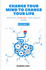 Change your mind to change your life: Ways of thinking that really work Kindle Edition