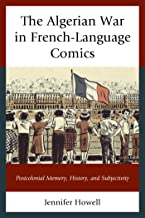 The Algerian War in French-Language Comics: Postcolonial Memory, History, and Subjectivity (After the Empire: The Francophone World and Postcolonial France)