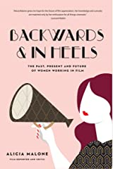 Backwards & In Heels: The Past, Present and Future of Women Working in Film Kindle Edition