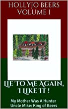 Lie To Me Again, I Like It !: My Mother Was A Hunter Uncle Mike: King of Beers (English Edition)