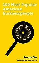Focus On: 100 Most Popular American Businesspeople: Jared Leto, John Glenn, Frank Abagnale, Derek Jeter, Anderson Cooper, Mary-Kate Olsen, Jennifer Esposito, ... Olsen, Buzz Aldrin, Linda McMahon, etc.