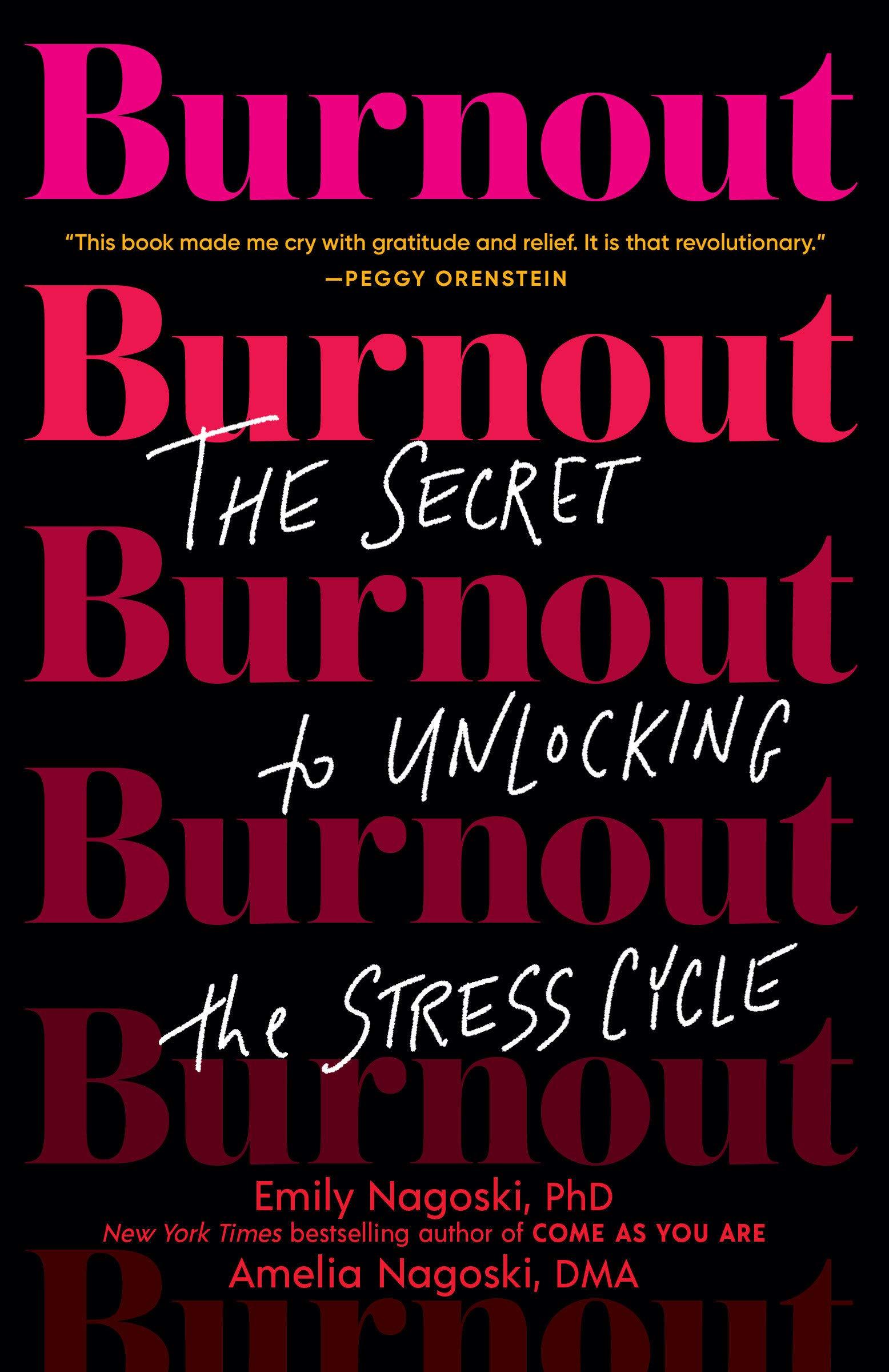 Burnout: The Secret to Unlocking the Stress Cycle: Nagoski PhD, Emily,  Nagoski DMA, Amelia: 9781984818324: Amazon.com: Books