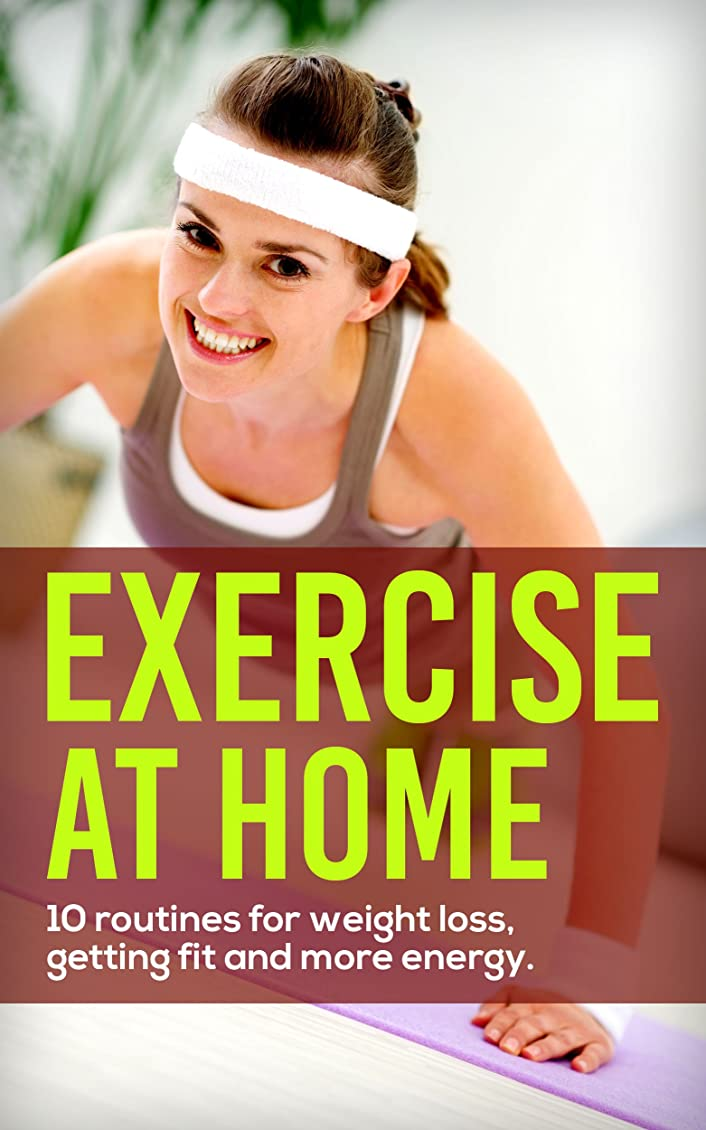 Exercise At Home: 10 Routines for Weight Loss, Fitness and Energy (English Edition)