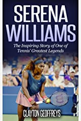 Serena Williams: The Inspiring Story of One of Tennis' Greatest Legends (Tennis Biography Books) Kindle Edition
