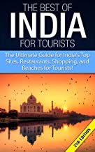 The Best of India for Tourists 2nd Edition: The Ultimate Guide for India's Top Site, Restaurants, Shopping and Beaches for Tourists (India, Hindi, India, ... India Restaurants) (English Edition)