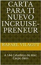 Carta para ti nuevo inCruise-preneur : A 144 Caballitos de Mar: Carpe diem (Spanish Edition)