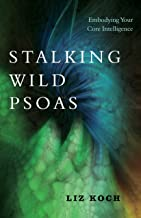 Stalking Wild Psoas: Embodying Your Core Intelligence (English Edition)