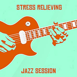 Stress Relieving Jazz Session: 15 Tracks to Help You Unwind, Relax, Chill, Rest and Calm Down