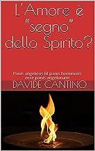 "L'Amore è ""segno"" dello Spirito?: Panis angelicus fit panis hominum: ecce panis angelorum! (AN-ORESSIA) (Italian Edition)"